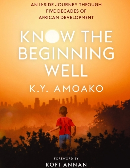 Know the Beginning Well: An Inside Journey Through Five Decades of African Development
