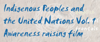 Indigenous Peoples and the United Nations Vol.1 Awareness Raising Film