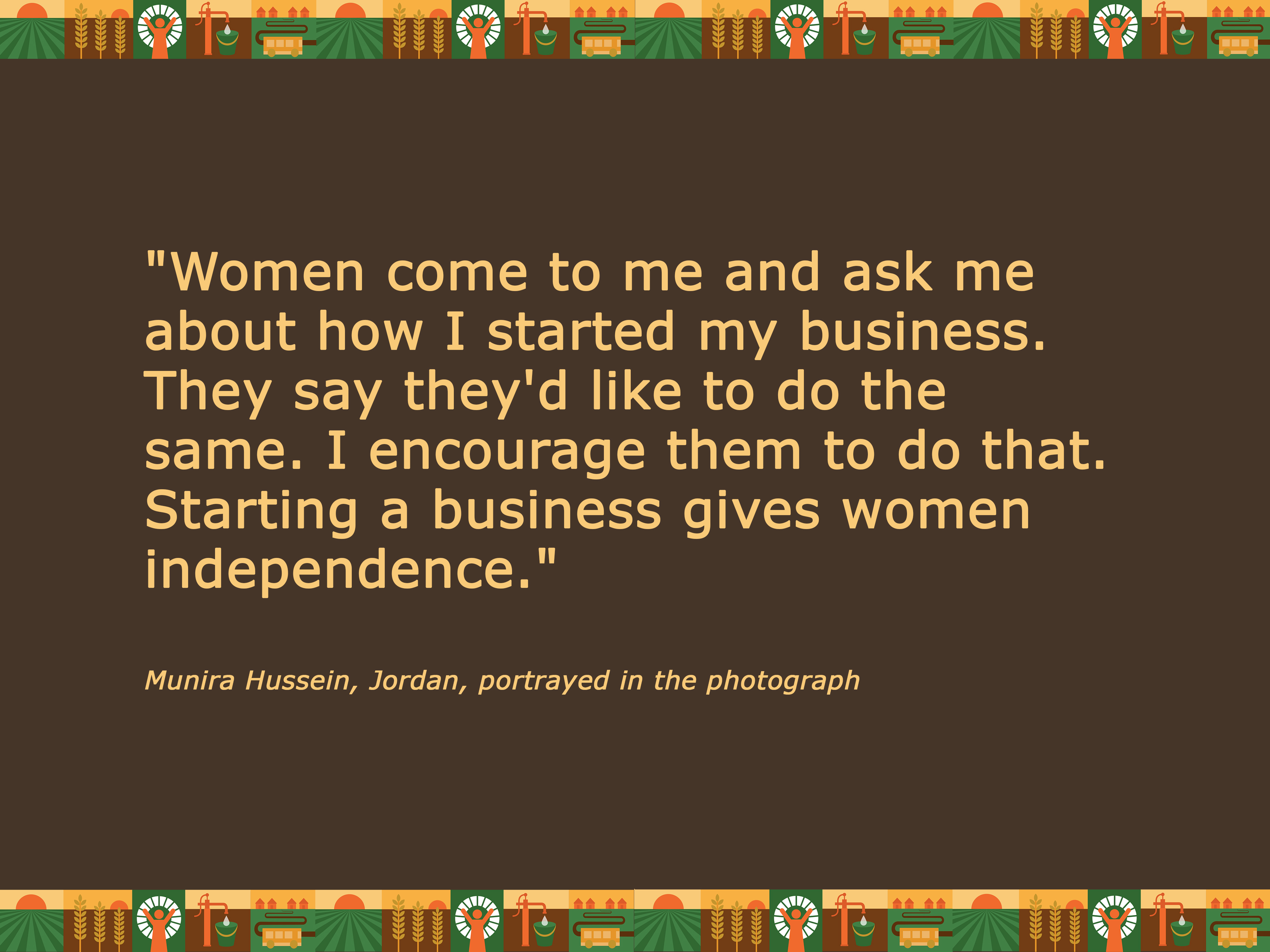 Quote:Women come to me and ask me about how I started my business. They say they'd like to do the same. I encourage them to do that. Starting a business gives women independence.