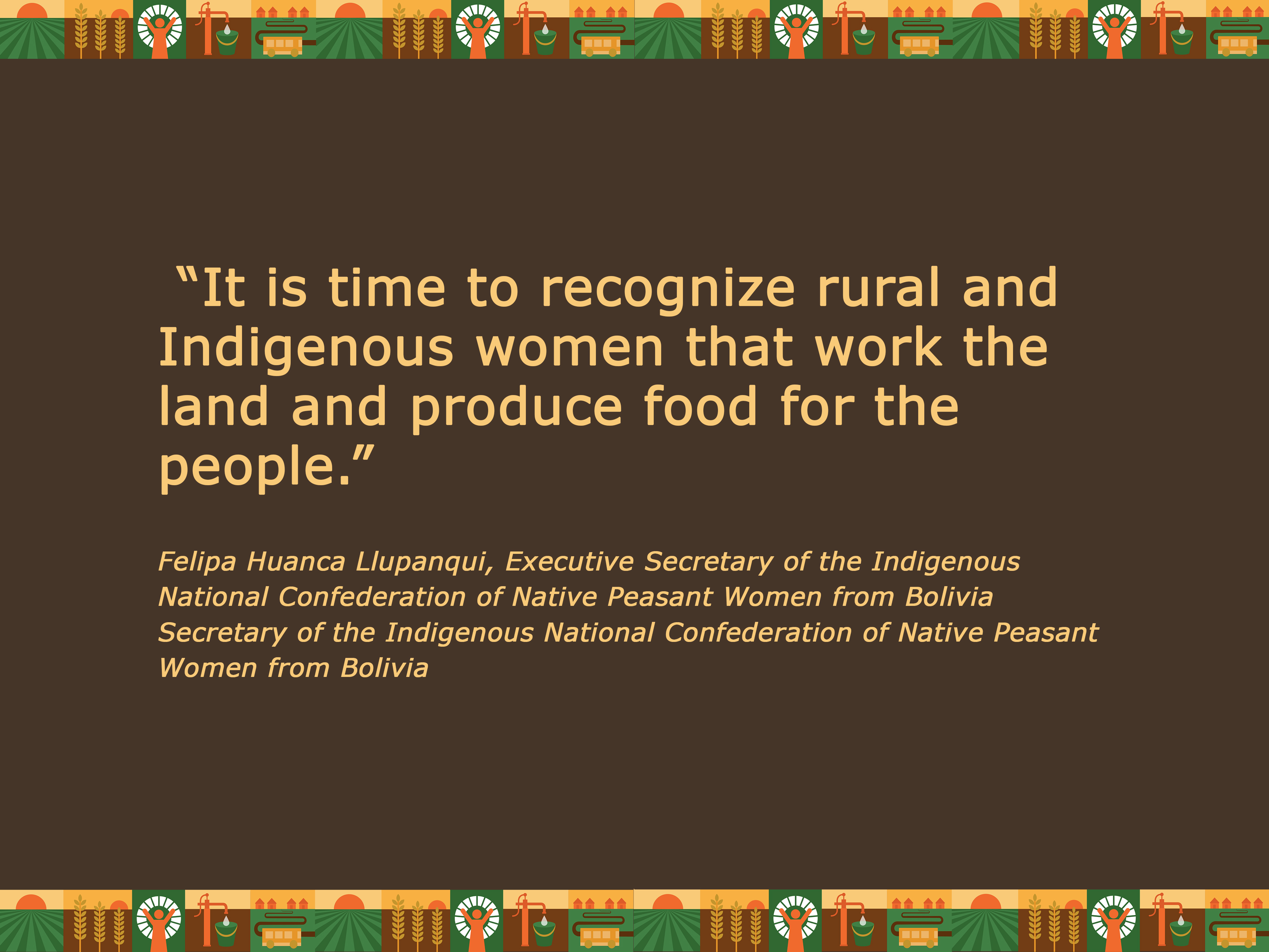 """Quote: """"It is time to recognize rural and Indigenous women that work the land and produce food for the people."""" Felipa Huanca Llupanqui"""