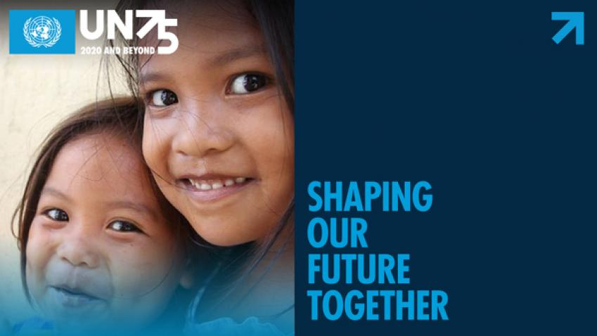 UN75: 2020 and Beyond—Shaping Our Future Together