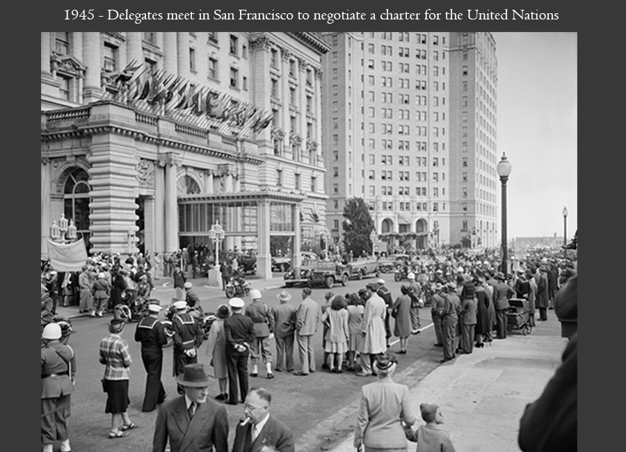 1945 - Delegates meet in San Francisco to negotiate a charter for the United Nations
