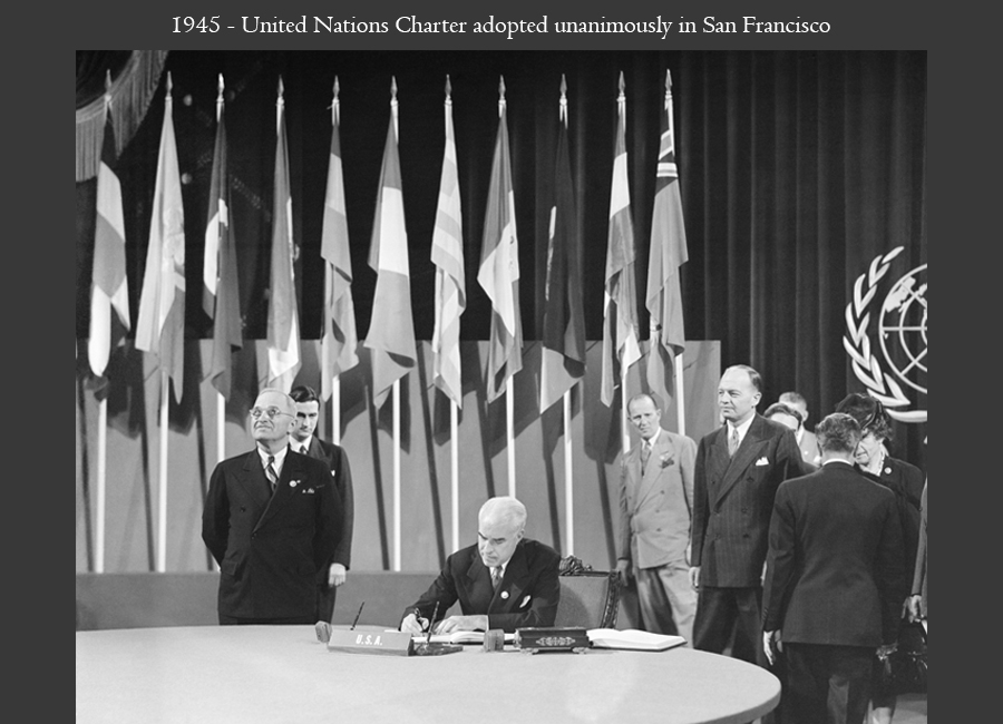1945 - United Nations Charter adopted unanimously in San Francisco