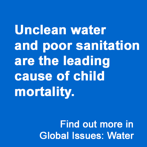 Unclean water and poor sanitation are the leading cause of child mortality.  Find out more in Global Issues: Water