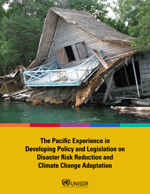 The Pacific Experience in Developing Policy and Legislation on Disaster Risk Reduction and Climate Change Adaptation