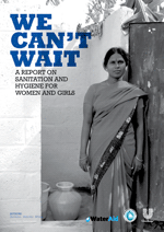 We can't wait: A report on sanitation and hygiene for women and girls.