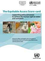 The Equitable Access Score-card: Supporting policy processes to achieve the human right to water and sanitation .