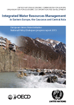 Integrated Water Resources Management in Eastern Europe, the Caucasus and Central Asia. European Union Water Initiative National Policy Dialogues progress report 2013.